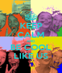 KEEP CALM AND BE COOL LIKE US - Personalised Poster A4 size
