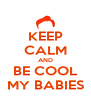 KEEP CALM AND BE COOL MY BABIES - Personalised Poster A4 size