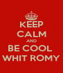KEEP CALM AND BE COOL  WHIT ROMY - Personalised Poster A4 size