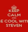 KEEP CALM AND BE COOL WITH STEVEN - Personalised Poster A4 size
