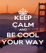 KEEP CALM AND BE COOL YOUR WAY - Personalised Poster A4 size