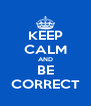 KEEP CALM AND BE CORRECT - Personalised Poster A4 size