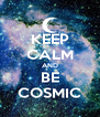 KEEP CALM AND BE COSMIC - Personalised Poster A4 size