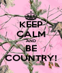 KEEP CALM AND BE COUNTRY! - Personalised Poster A4 size