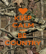 KEEP CALM AND BE  COUNTRY - Personalised Poster A4 size