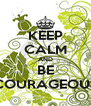 KEEP CALM AND BE COURAGEOUS - Personalised Poster A4 size