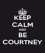 KEEP CALM AND BE COURTNEY - Personalised Poster A4 size