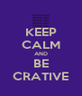 KEEP CALM AND BE CRATIVE - Personalised Poster A4 size
