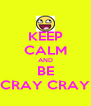 KEEP CALM AND BE CRAY CRAY - Personalised Poster A4 size