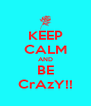 KEEP CALM AND BE CrAzY!! - Personalised Poster A4 size