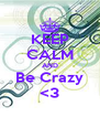 KEEP CALM AND Be Crazy <3 - Personalised Poster A4 size