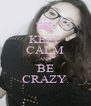 KEEP CALM AND BE CRAZY. - Personalised Poster A4 size