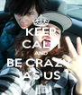 KEEP CALM AND BE CRAZY  AS US - Personalised Poster A4 size