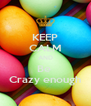 KEEP CALM AND Be  Crazy enough - Personalised Poster A4 size