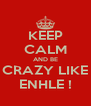 KEEP CALM AND BE CRAZY LIKE ENHLE ! - Personalised Poster A4 size