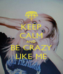 KEEP CALM AND BE CRAZY LIKE ME - Personalised Poster A4 size