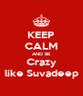KEEP CALM AND BE Crazy like Suvadeep - Personalised Poster A4 size
