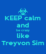KEEP calm and be crazy like Treyvon Sim - Personalised Poster A4 size