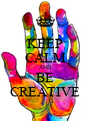 KEEP CALM AND BE CREATIVE - Personalised Poster A4 size