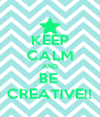 KEEP CALM AND BE  CREATIVE!! - Personalised Poster A4 size