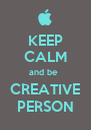 KEEP CALM and be  CREATIVE PERSON - Personalised Poster A4 size