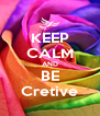 KEEP CALM AND BE Cretive - Personalised Poster A4 size