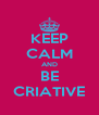 KEEP CALM AND BE CRIATIVE - Personalised Poster A4 size