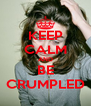 KEEP CALM AND BE CRUMPLED - Personalised Poster A4 size
