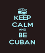 KEEP CALM AND BE CUBAN - Personalised Poster A4 size