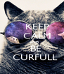 KEEP     CALM     AND    BE    CURFULL  - Personalised Poster A4 size