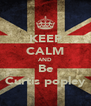 KEEP CALM AND Be Curtis popley - Personalised Poster A4 size