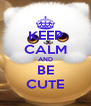 KEEP CALM AND BE CUTE - Personalised Poster A4 size