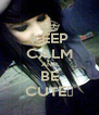 KEEP CALM AND BE CUTE♥ - Personalised Poster A4 size