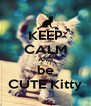 KEEP CALM AND be CUTE Kitty - Personalised Poster A4 size