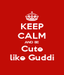 KEEP CALM AND BE Cute like Guddi - Personalised Poster A4 size