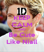 KEEP CALM AND Be Cute Like Niall - Personalised Poster A4 size
