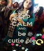 KEEP CALM AND be cutie pie - Personalised Poster A4 size