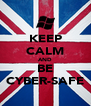 KEEP CALM AND BE CYBER-SAFE - Personalised Poster A4 size