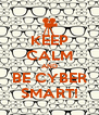 KEEP CALM AND BE CYBER SMART! - Personalised Poster A4 size