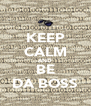 KEEP CALM AND BE DA BOSS - Personalised Poster A4 size