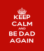 KEEP CALM AND BE DAD AGAIN - Personalised Poster A4 size