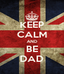 KEEP CALM AND BE DAD - Personalised Poster A4 size