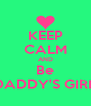 KEEP CALM AND Be DADDY'S GIRL - Personalised Poster A4 size