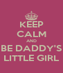 KEEP CALM AND BE DADDY'S LITTLE GIRL - Personalised Poster A4 size