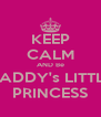 KEEP CALM AND Be DADDY's LITTLE PRINCESS - Personalised Poster A4 size
