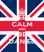 KEEP CALM AND BE DANIEL - Personalised Poster A4 size