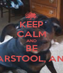 KEEP CALM AND BE DANTE, BARSTOOL, AND SHELBY - Personalised Poster A4 size