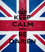 KEEP CALM AND BE DARIEN - Personalised Poster A4 size