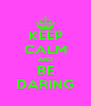 KEEP CALM AND BE DARING - Personalised Poster A4 size