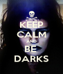 KEEP CALM AND BE  DARKS - Personalised Poster A4 size